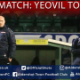Danny Searle Post-Match: Yeovil Town (A)