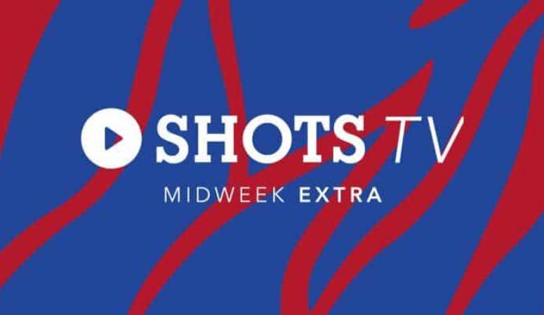 Shots TV Midweek Extra – Episode 17 (13/05/21)