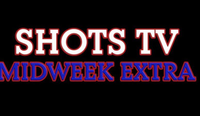 Shots TV Midweek Extra – Episode 6 (25/02/21)